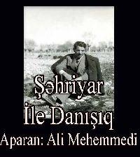 Şəhriyar İlə Danışıq aparan: Əli Məhəmmədi