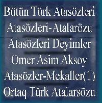 Bütün Türk Atasözleri-Atasözleri-Atalarözu-Atasözleri Deyimler-Omer Asim Aksoy-Atasözler-Mekaller(1)-Ortaq Türk Atalarsözu