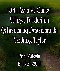 Orta Asya Ve Güney Sibirya Türklerinin Kahramanlık Destanlarında Yardımçı Tipler - Pınar Zaloğlu