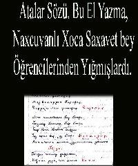 Atalar Sözü. Bu El Yazma, Naxçıvanlı Xoca Saxavet bey Öğrencilerinden Yığmışlardı. 1980-90 Araları.