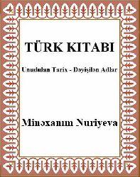 Türk Kitabi Unudulan Tarix Deyişilen Adlar - Minexanım Nuriyeva