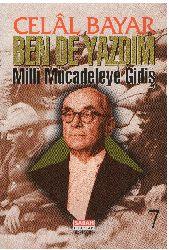 Ben De Yazdım-7-Milli Mucadiliye Giriş-Celal Bayar-1997-264s