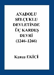 Anadolu Selcuqlu Devletinde Üç qardeş Devri (1246–1266) Kansu Ekici