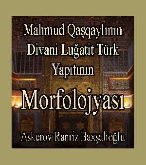 Mahmıd qaşqaylının-Divani Luğatit Türk eserinin Morfolojyası-Ramiz esger