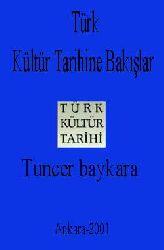 TÜRK KÜLTÜR TARIHINE BAKIŞLAR - Tuncer baykara - Ankara-2001