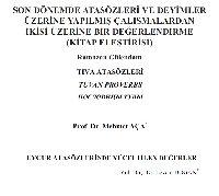 Son Dönemde Atasözleri Ve Deyimler Üzerine Yapılmış Çalışmalardan Ikisi Üzerine Bir Değerlendirme-Remezan Gülendam-28s+Uyqur Atasözlerinde Yüceltilen Değerler-Levend Doğan-18s+Tuva Atasözleri-Mehmed Aça-22s