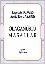 Olağanüstü Masallar Jorge Luis Borges Adolf Bioy Casares Ergün Akça