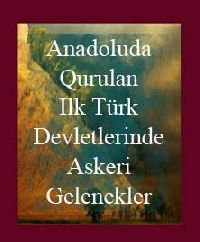 Anadoluda Qurulan Ilk Türk Devletlerinde Askeri Gelenekler