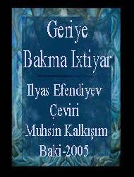 Geriye Bakma Ixtiyar-Türkiye Türkcesi -ruman-Ilyas Efendiyev-Çeviri-Muhsin Kalkışım-Baki-2005