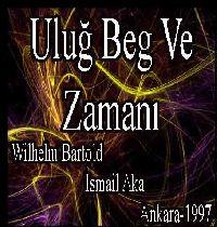 Uluğ Beg Ve Zamanı - Wilhelm Barthold - Ismail Aka