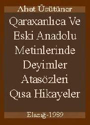 Qaraxanlıca Ve Eski Anadolu Metinlerinde Deyimler-Atasözleri-Qısa Hikayeler