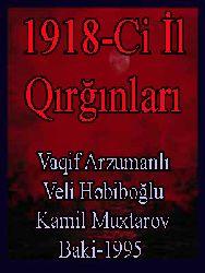 1918Ci Il Qırğınları - Vaqif Arzumanlı - Vəli Həbiboğlu - Kamil Muxtarov