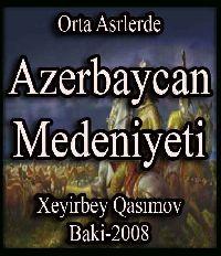 Orta esrlerde Azerbaycan Medeniyeti - Xeyirbəy Qasımov