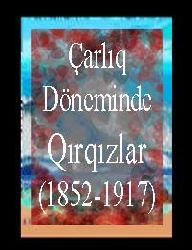 Çarlıq Döneminde Qırqızlar (1852-1917) Muhammet Emin Yazı