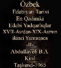 Özbek-Uzbek Edebiyatı Tarixi - En Qadimki Edebi Yadqarlıqlar -II- B.A Abdullayev