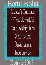 Mustafa Qutlunun Hikayelerindeki Xalq Edebiyatı Ve Xalq Bilimi Ünsürlarının Incelenmesi