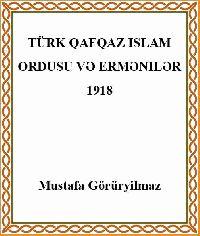 Türk Qafqaz Islam Ordusu Və ermənilər - Mustafa Görüryilmaz
