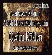 Azerbaycan Xalqının, Maddi Ve Menevi Medeniyetinin Qedim Köklerle Bexiyar Tuncay