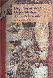 Doğu Türkistan Ve Uyqur Türkleri Arasında Islamiyet - Zekeriya Kitabci