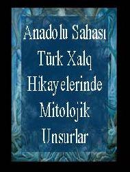 Anadolu Sahası Türk Xalq Hikayelerinde Mitolojik Unsurlar