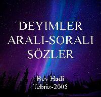 DEYIMLER-ARALI SORALI SÖZLER - Bey Hadi - Tebriz-2005