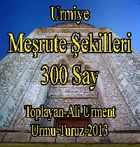 Urmiye-Urmu-Meşrute Şekilleri-300 Say-Toplayan-Ali Urment-Urmu-Turuz-2013