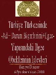 Türkiye Türkcesinde -Ad + Durum Biçimbirimi+Ilgec-Yapısındaki Ilgec Obeklerinin Işlevleri