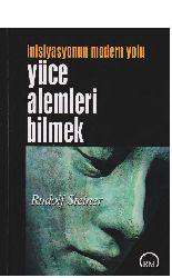 Yüce Alemleri Bilmek-Inisiyasyonun Modern Yolu-Rudolf Steiner-Zeyneb Seyhan-1994-226s+Waldorf Okulu Rudolf Steiner-Hüseyin Kotaman-21s