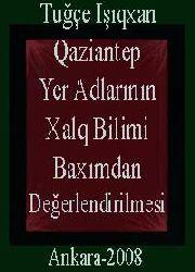Qaziantep Yer Adlarının Xalq Bilimi Baxımdan Değerlendirilmesi