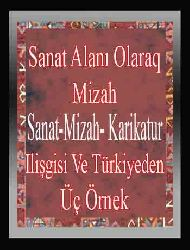 Sanat Alanı Olaraq Mizah-Sanat, Mizah, Karikatur Ilişgisi Ve Türkiyeden Üç Örnek
