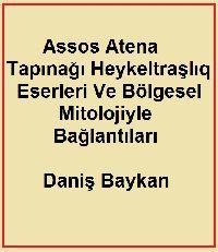Assos Atena Tapınağı Heykeltraşlıq Eserleri Ve Bölgesel Mitolojiyle Bağlantıları-Daniş Baykan-2002-182s