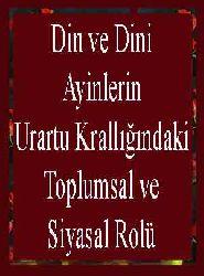 Din ve Dini Ayinlerin Urartu Krallığındaki Toplumsal ve Siyasal Rolü
