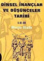 Dinsel Inanclar Ve Düşünceler Tarixi-Mircea Eliade-1-Daş Devrinden Elösis Myteria-2-Qotama Budadan Kiristiyanlığın Doğuşuna-3-Muhammedden Reform Çağına-Mircea-Eliade