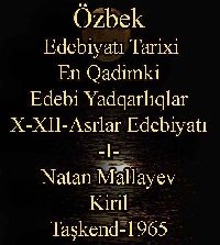 Özbek-Uzbek Edebiyatı Tarixi - En Qadimki Edebi Yadqarlıqlar -I- Natan Mallayev