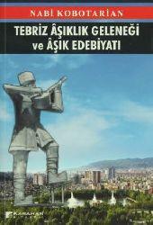 Tebriz Aşıklık Geleneği Ve Aşık Edebiyatı - Nabi Kobotarian Azeroğlu