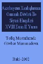 Azerbaycan Xanlıqlarının Osmanlı Devleti ile Siyasi Elaqeleri -XVIII Esrin II Yarısı-Güntekin Cemilqızı Necefli