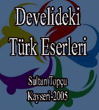 Develideki Türk Eserleri - Sultan Topçu