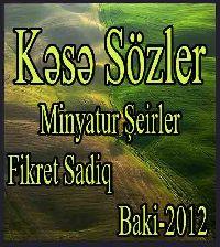 Kəsə Sözlər - Minyatür Şeirlər - Fikrət Sadiq
