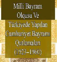 Milli Bayram Olgusu Ve Türkiyede Yapılan Cumhuriyet Bayramı Kutlamaları Bengül Salman Bolat
