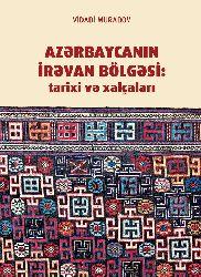 Azerbaycan Irevan bolgesi-tarixi ve Xaçalari- Vidadi Muradov-Baki-2015-224s