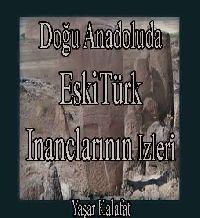 Doğu Anadoluda Eski Türk Inanclarının Izleri - Yaşar Kalafat