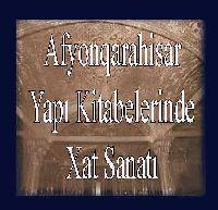 Afyonqarahisar Yapı Kitabelerinde Hat Sanatı-Orhan Altuğ