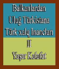 Balkanlardan Uluğ Türkistana Türk xalq Inancları II - Yaşar Kalafat
