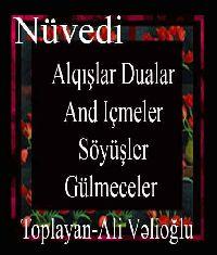 Nüvədi Alqışları,Duaları,And Içmələri,Söyüşləri,Gülməcələri - Əli Velioğlu