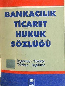 Banq Ticarət Huquq Sözlügü - Ingilizce – Türkce – Türkce - Ingilizce - Ali Iman - Ilkə Kitabevi -1995 – 185s