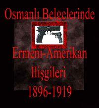 Osmanlı Belgelerinde Ermeni-Amerikan Ilişkileri (1896-1919)-II