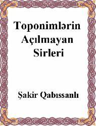 Toponimlərin Açılmayan Sirləri - Şakir Qabıssanlı
