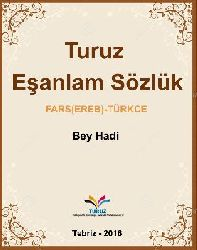 TURUZ EŞANLAM SÖZLÜK-FARS-EREB-TÜRKCE-Bey Hadi-260 000 Başlıq-TEBRIZ- 2016-avqust-6