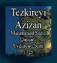 تذکره ئه ازیزان - محمد صادق قاشقا ری - TEZKIREYI AZIZAN - Muhemmed Sadiq Qaşqarlı