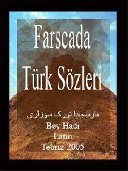 FARSCADA TÜRK SÖZLERI -* Bey Hadi - Latin - Tebriz-2005- فارسجادا تورک سؤزلری